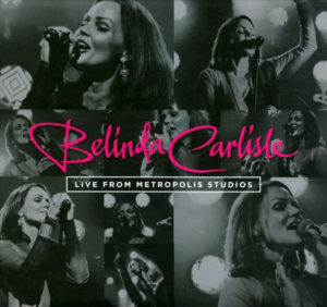 "Belinda Carlisle's album ""Live From Metropolis Studios"" is released"