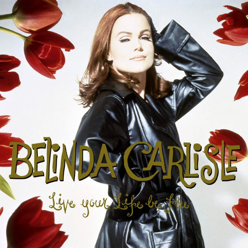 """""""Live Your Life Be Free"""" is released, the fourth studio album by Belinda Carlisle"""